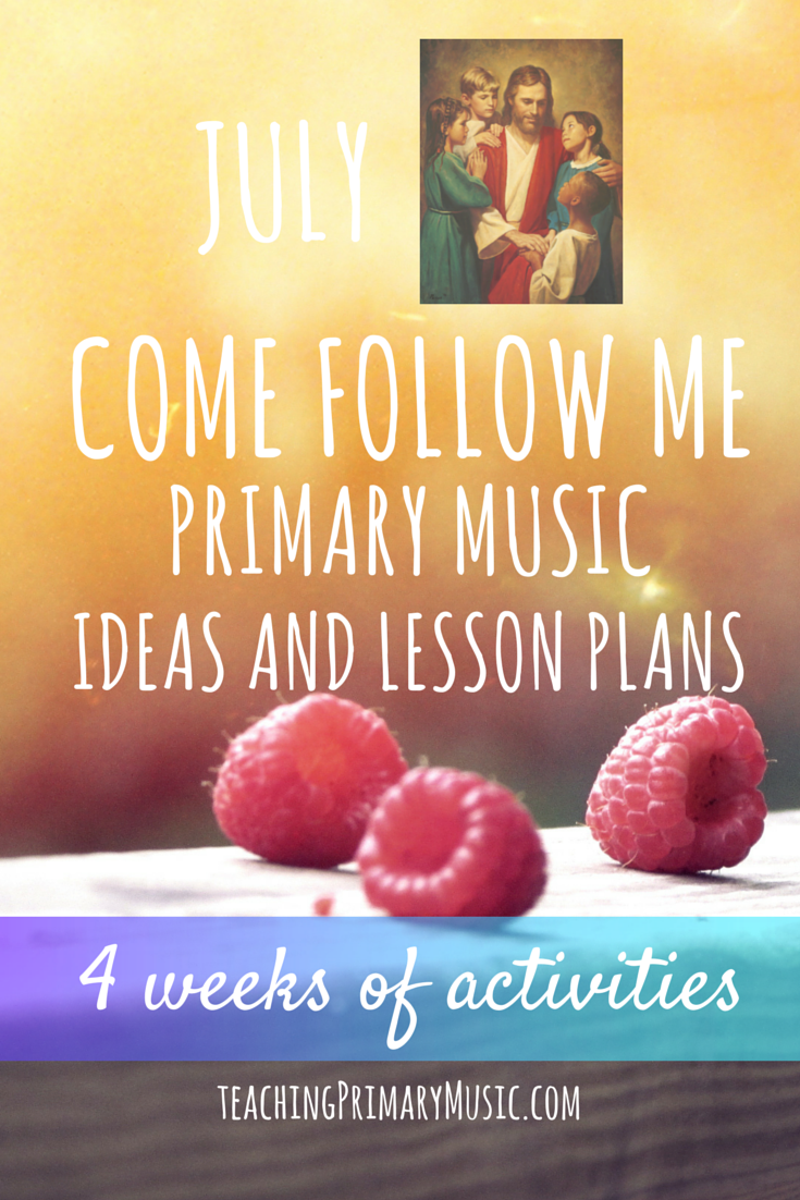 Primary Music Ideas and Lesson Plans – July – Come Follow Me