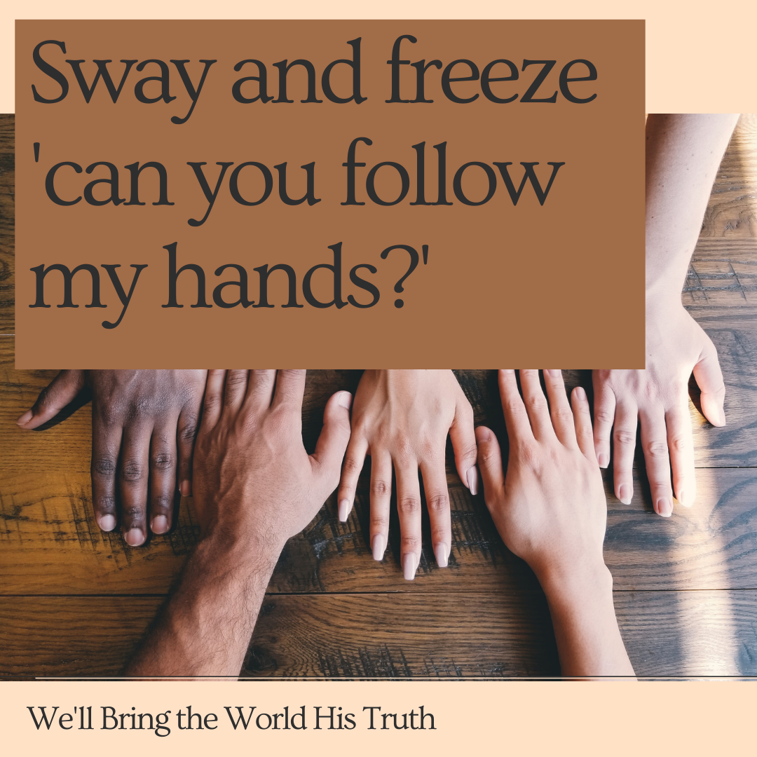 We'll Bring the World His Truth – Sway and Freeze for Younger Children